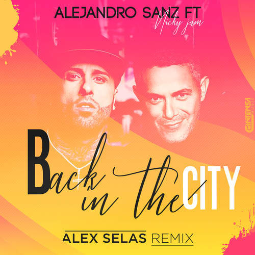 Alejandro Sanz & Nicky Jam - Back In The City (Alex Selas Carnaval Remix)