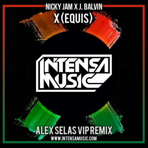 Nicky Jam Ft. J Balvin - X (Equis) (Alex Selas VIP Remix) FREE DOWNLOAD